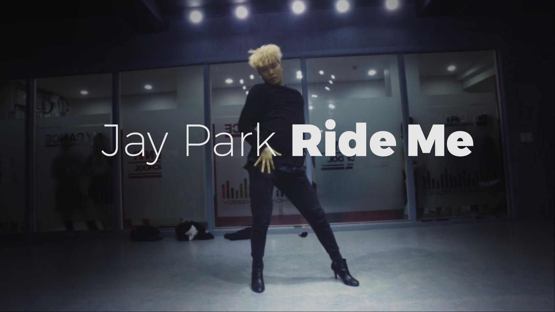 Ride Me – Jay Park(choreography_Insung)