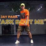 09 Jay Park - Ask Bout Me (choreography_JINU)