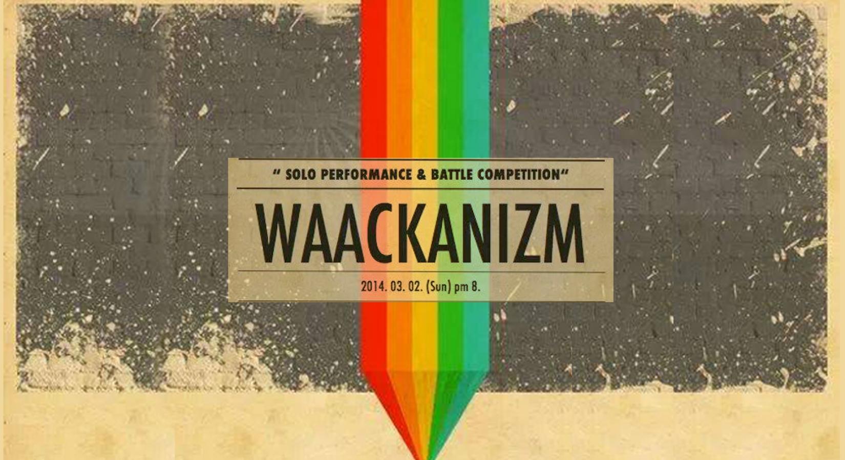 WAACKANIZM 왁킹 퍼포먼스 & 배틀 대회!!